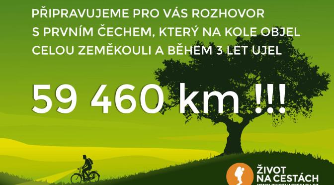 Připravujeme pro vás rozhovor s prvním Čechem, který na kole objel zeměkouli a během své cesty ujel 59 460 km!