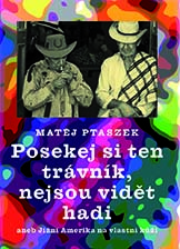 Matěj Ptaszek - Posekej si ten trávník, nejsou vidět hadi.